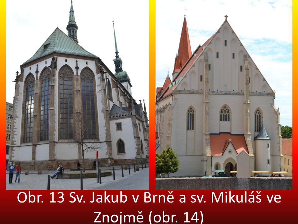 Obr. 13 Sv. Jakub v Brně a sv. Mikuláš ve Znojmě (obr. 14)