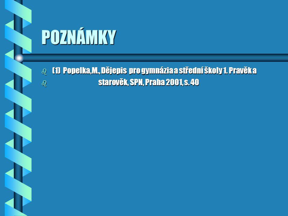 POZNÁMKY (1) Popelka,M., Dějepis pro gymnázia a střední školy 1.