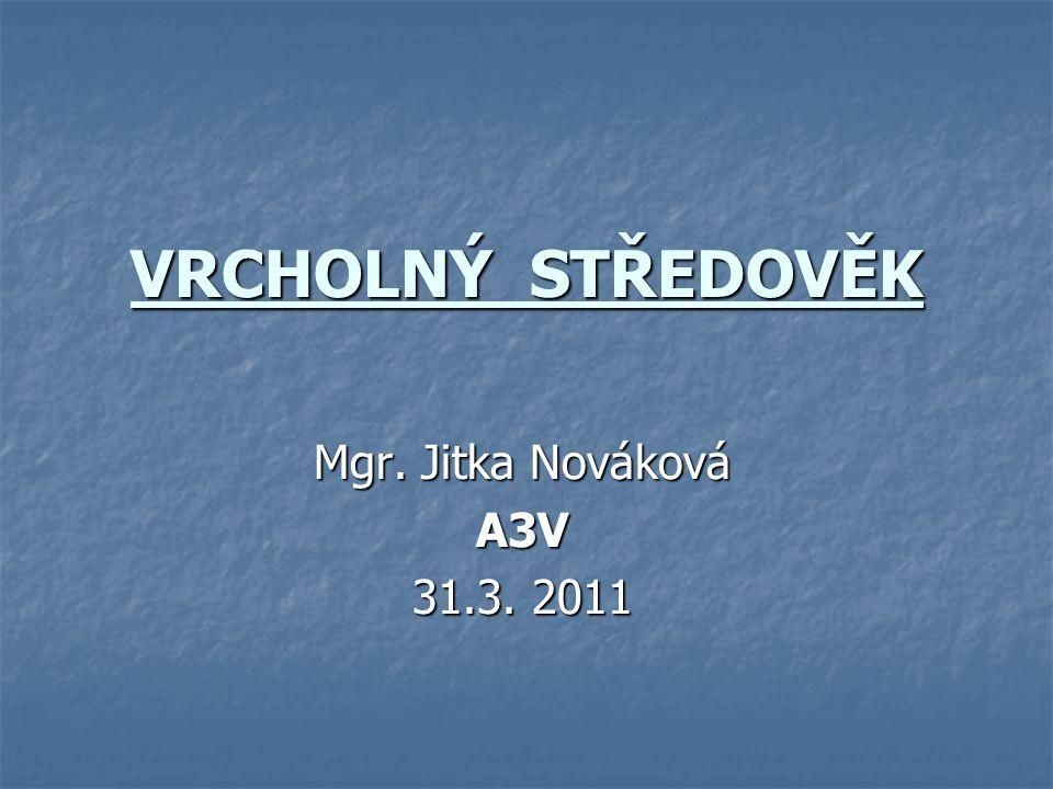 VRCHOLNÝ STŘEDOVĚK Mgr. Jitka Nováková A3V 31.3. 2011