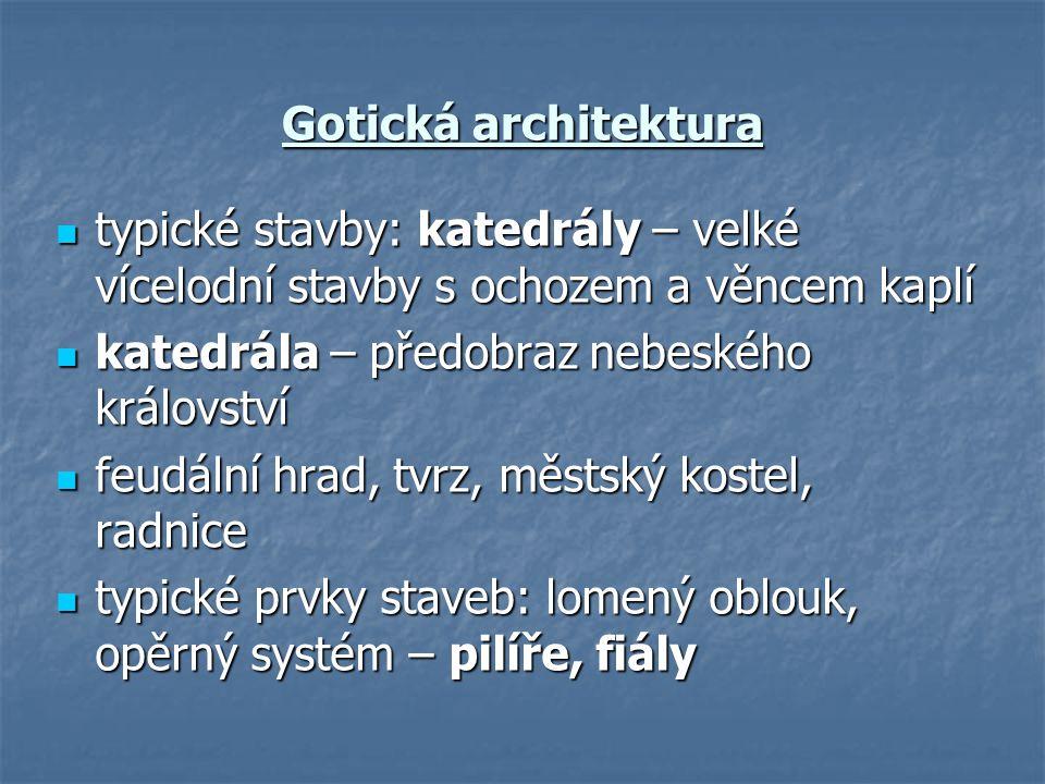 Gotická architektura typické stavby: katedrály – velké vícelodní stavby s ochozem a věncem kaplí. katedrála – předobraz nebeského království.