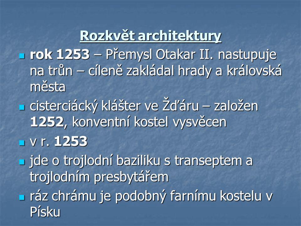 Rozkvět architektury rok 1253 – Přemysl Otakar II. nastupuje na trůn – cíleně zakládal hrady a královská města.