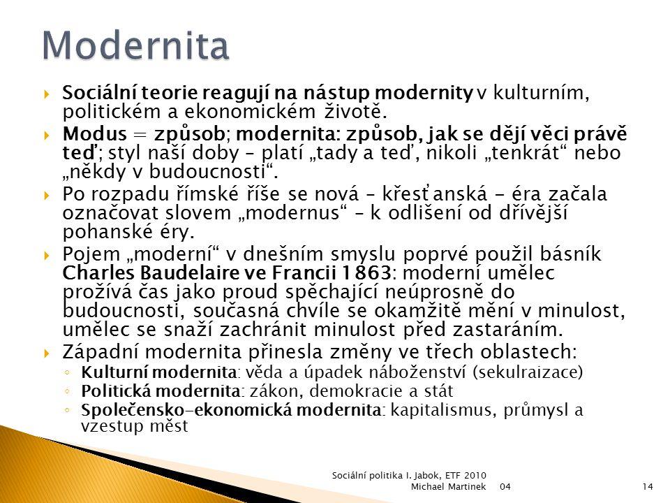 Modernita Sociální teorie reagují na nástup modernity v kulturním, politickém a ekonomickém životě.