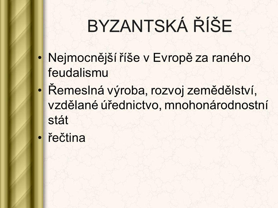 BYZANTSKÁ ŘÍŠE Nejmocnější říše v Evropě za raného feudalismu