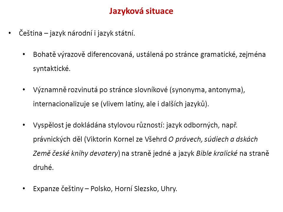 Jazyková situace Čeština – jazyk národní i jazyk státní.