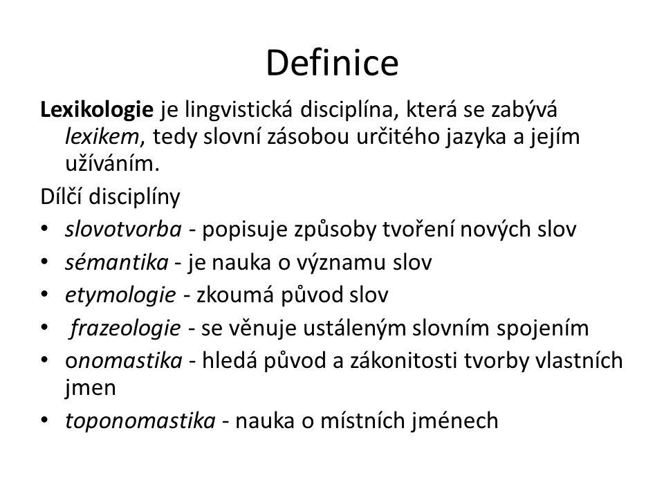 Definice Lexikologie je lingvistická disciplína, která se zabývá lexikem, tedy slovní zásobou určitého jazyka a jejím užíváním.