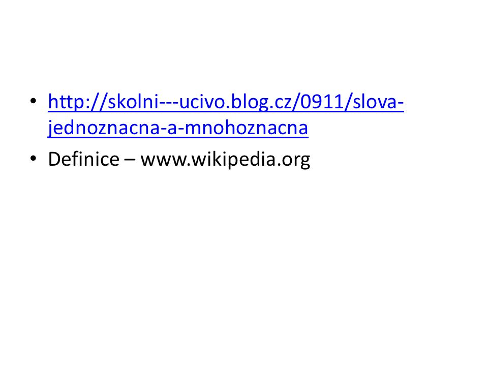 http://skolni---ucivo.blog.cz/0911/slova-jednoznacna-a-mnohoznacna Definice – www.wikipedia.org
