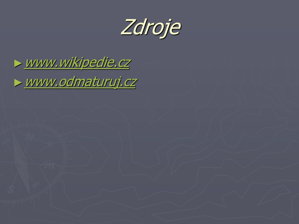 Zdroje www.wikipedie.cz www.odmaturuj.cz