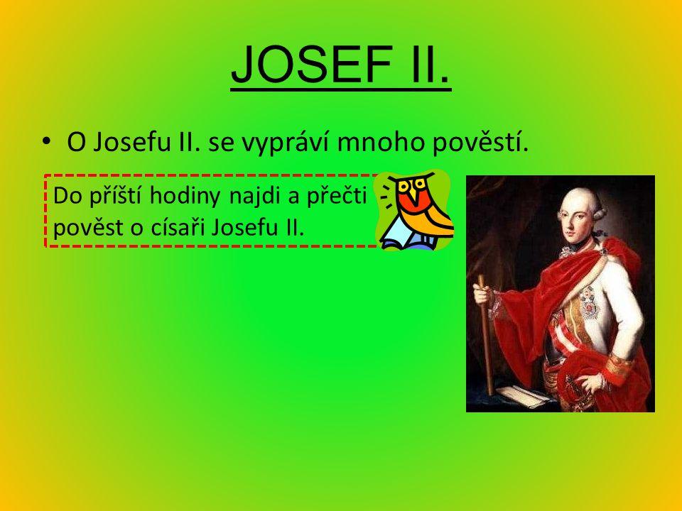 JOSEF II. O Josefu II. se vypráví mnoho pověstí.