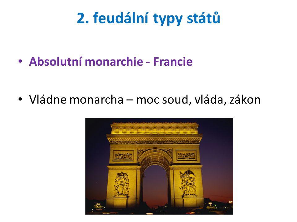 2. feudální typy států Absolutní monarchie - Francie