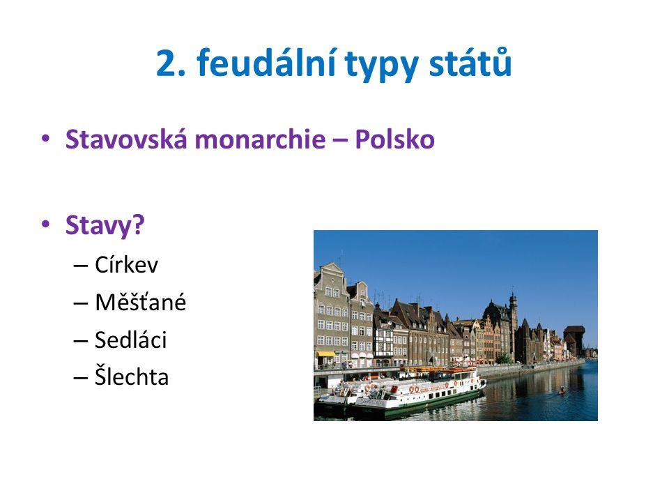 2. feudální typy států Stavovská monarchie – Polsko Stavy Církev