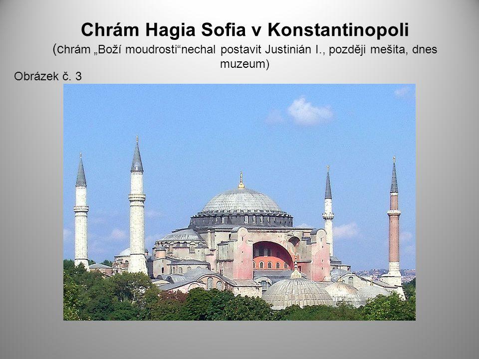 """Chrám Hagia Sofia v Konstantinopoli (chrám """"Boží moudrosti nechal postavit Justinián I., později mešita, dnes muzeum)"""