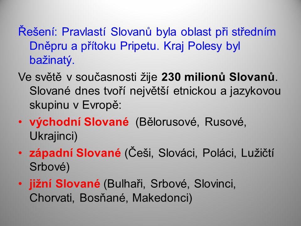 Řešení: Pravlastí Slovanů byla oblast při středním Dněpru a přítoku Pripetu. Kraj Polesy byl bažinatý.