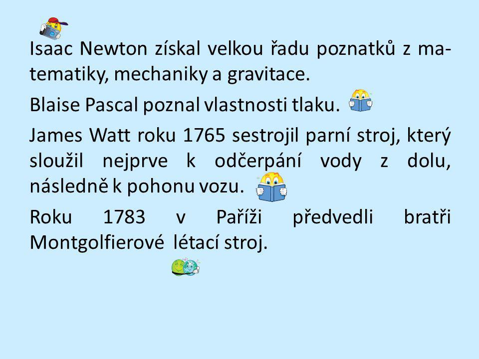 Isaac Newton získal velkou řadu poznatků z ma-tematiky, mechaniky a gravitace.