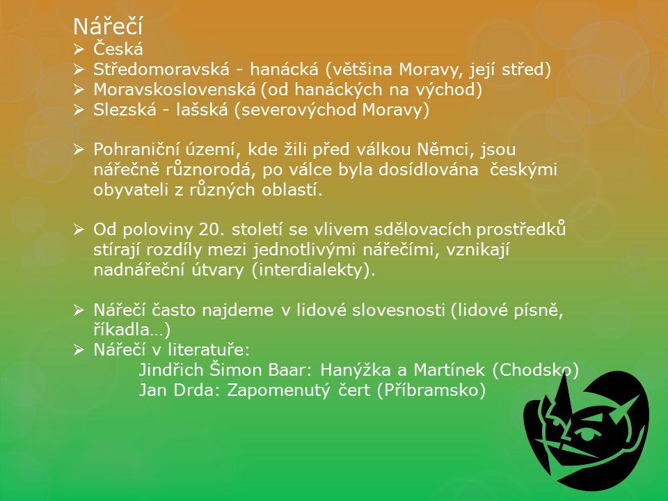 Nářečí Česká Středomoravská - hanácká (většina Moravy, její střed)