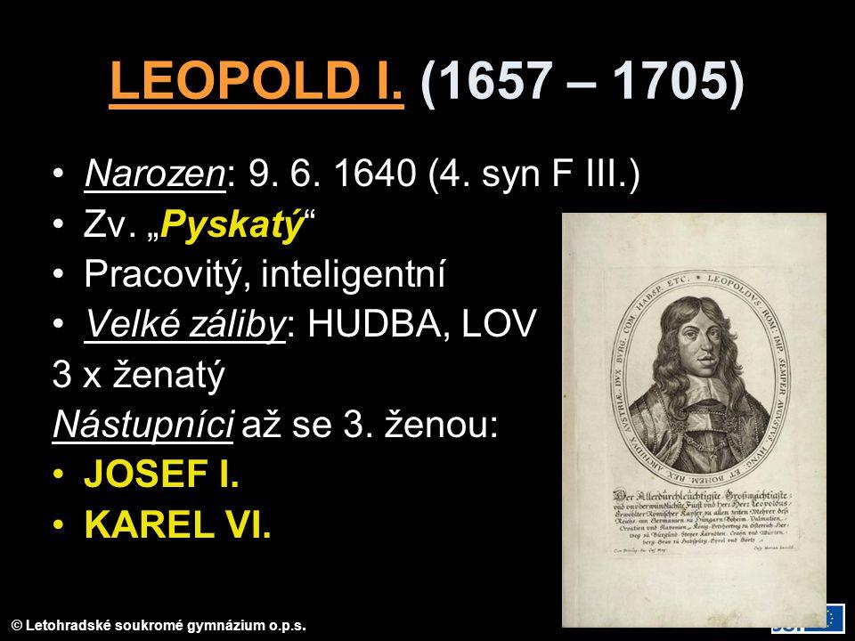 LEOPOLD I. (1657 – 1705) Narozen: 9. 6. 1640 (4. syn F III.)