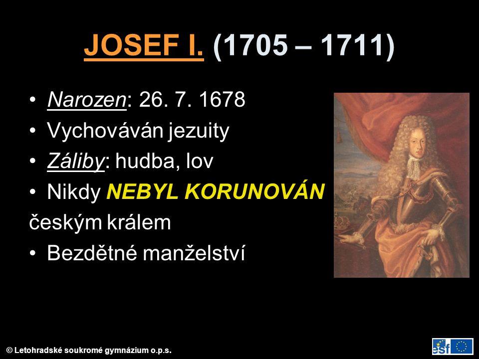 JOSEF I. (1705 – 1711) Narozen: 26. 7. 1678 Vychováván jezuity
