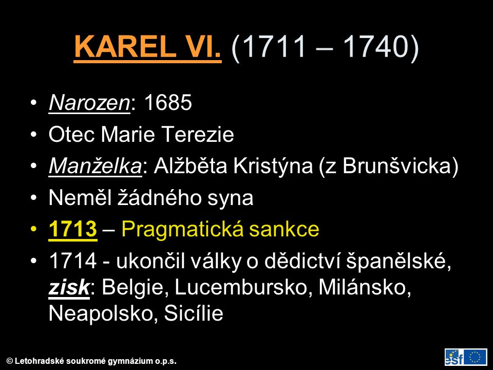 KAREL VI. (1711 – 1740) Narozen: 1685 Otec Marie Terezie