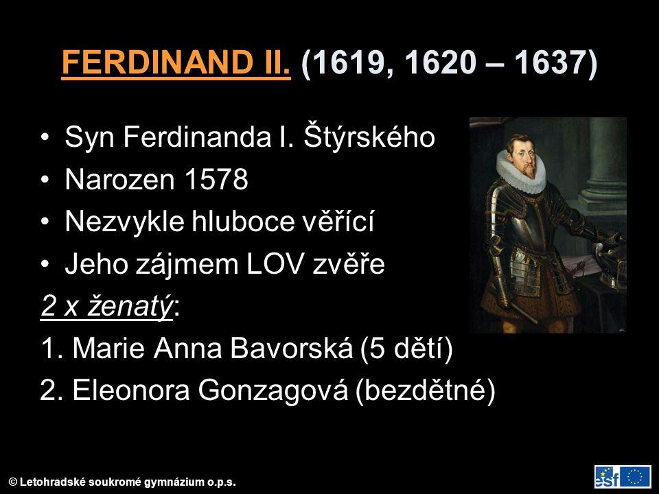 FERDINAND II. (1619, 1620 – 1637) Syn Ferdinanda I. Štýrského