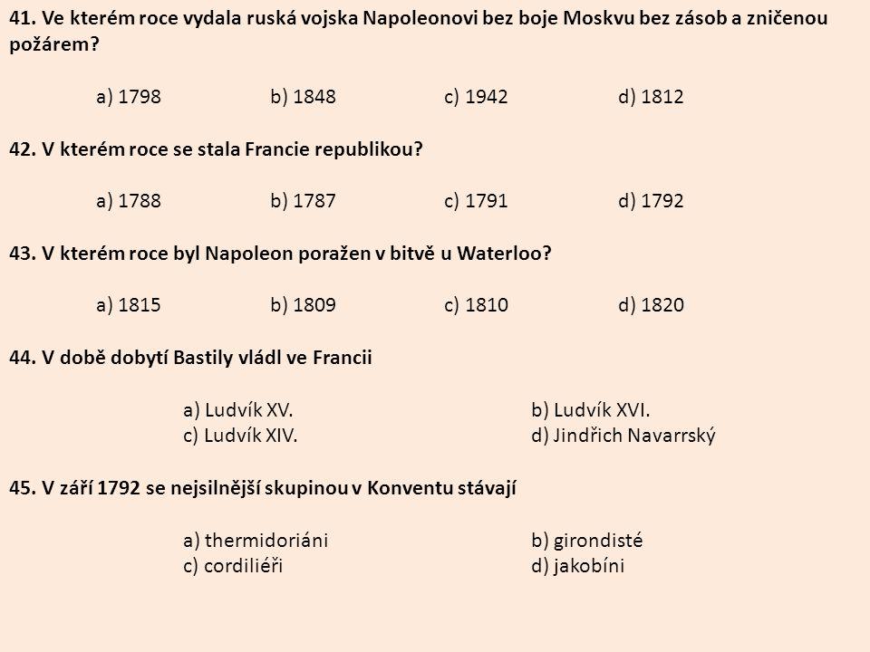 41. Ve kterém roce vydala ruská vojska Napoleonovi bez boje Moskvu bez zásob a zničenou požárem
