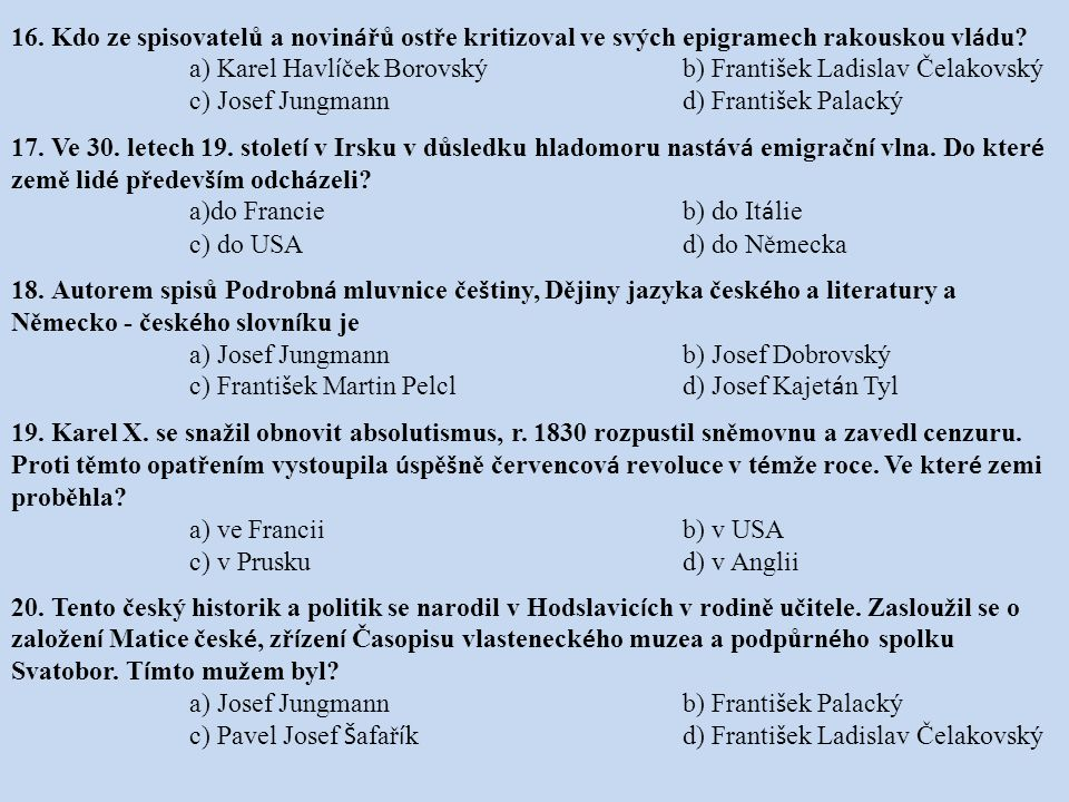 16. Kdo ze spisovatelů a novinářů ostře kritizoval ve svých epigramech rakouskou vládu