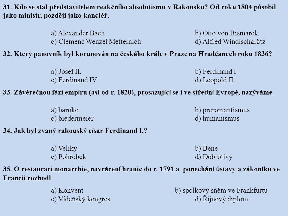 31. Kdo se stal představitelem reakčního absolutismu v Rakousku
