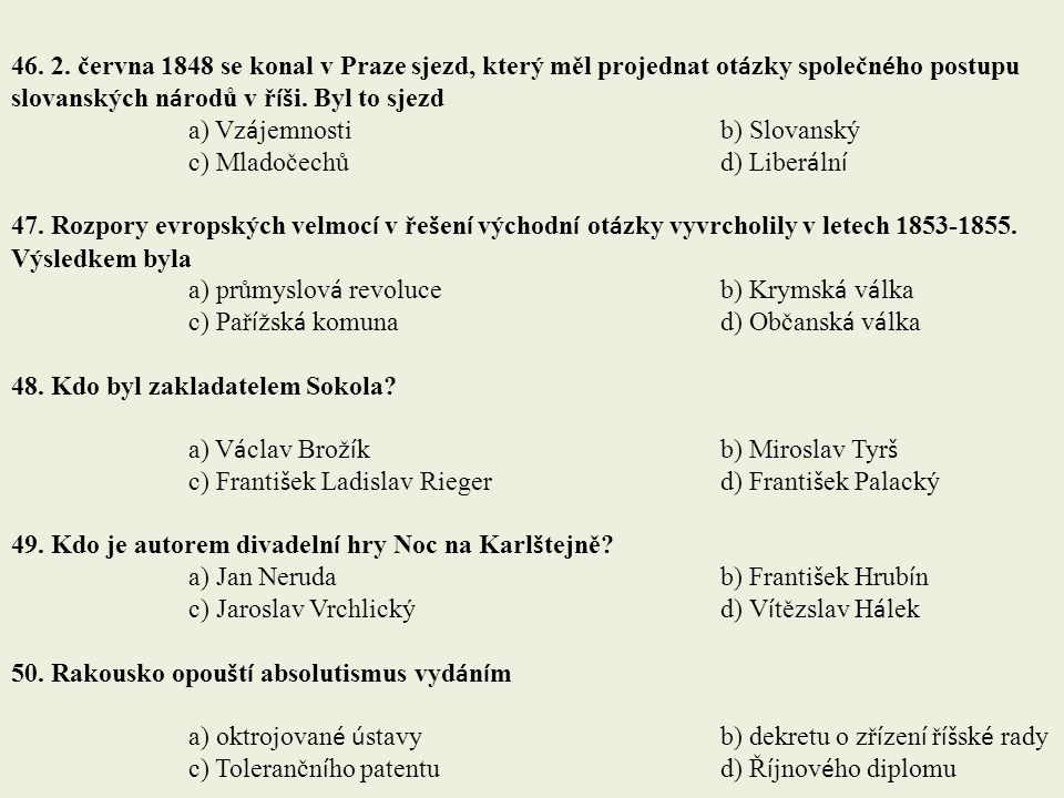 46. 2. června 1848 se konal v Praze sjezd, který měl projednat otázky společného postupu slovanských národů v říši. Byl to sjezd