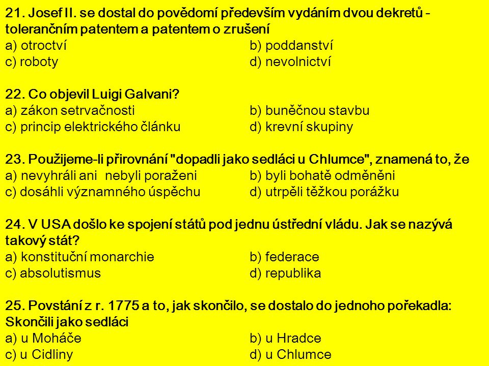 21. Josef II. se dostal do povědomí především vydáním dvou dekretů - tolerančním patentem a patentem o zrušení