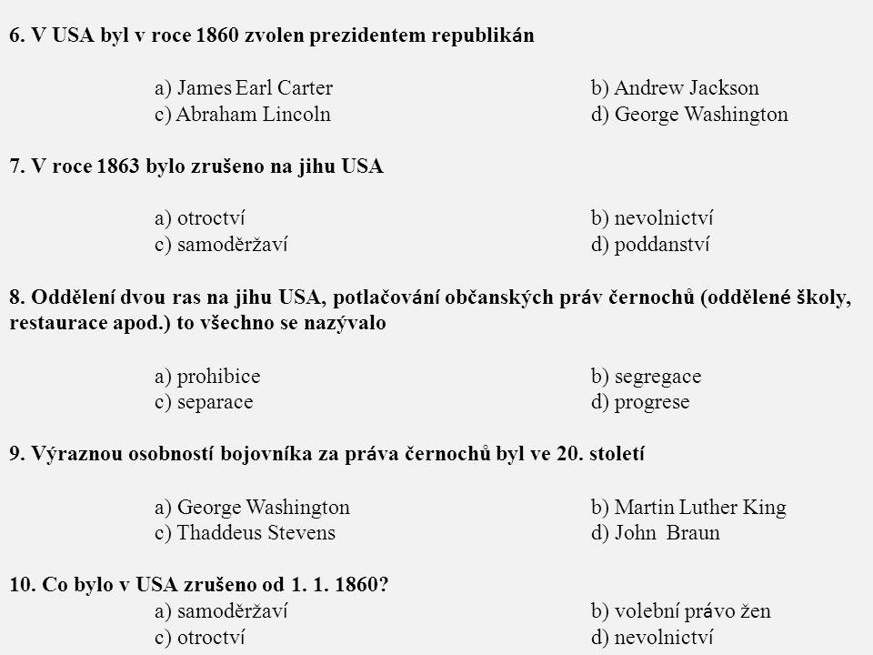 6. V USA byl v roce 1860 zvolen prezidentem republikán
