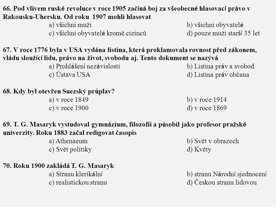 66. Pod vlivem ruské revoluce v roce 1905 začíná boj za všeobecné hlasovací právo v Rakousku-Uhersku. Od roku 1907 mohli hlasovat