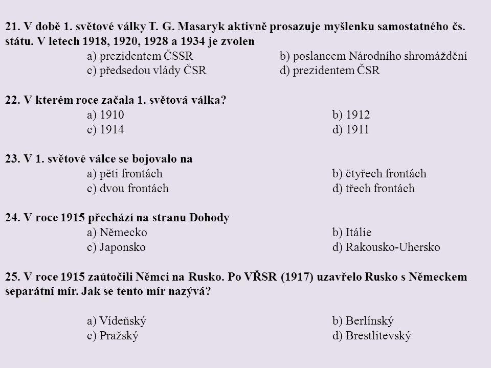 21. V době 1. světové války T. G. Masaryk aktivně prosazuje myšlenku samostatného čs. státu. V letech 1918, 1920, 1928 a 1934 je zvolen