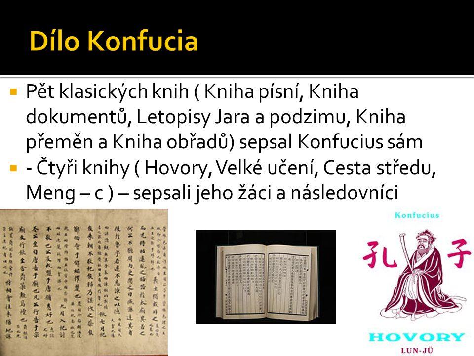 Dílo Konfucia Pět klasických knih ( Kniha písní, Kniha dokumentů, Letopisy Jara a podzimu, Kniha přeměn a Kniha obřadů) sepsal Konfucius sám.