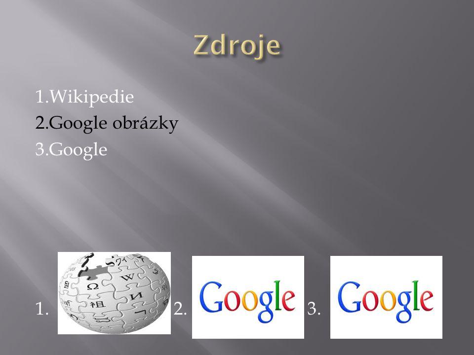 Zdroje 1.Wikipedie 2.Google obrázky 3.Google 1. 2. 3.