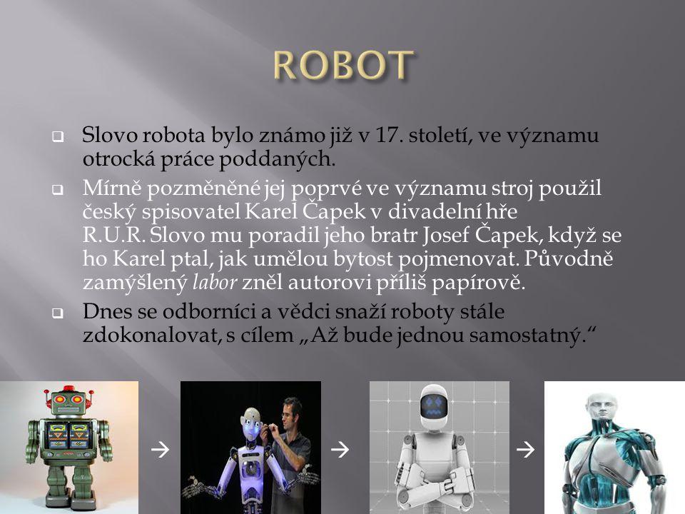 ROBOT Slovo robota bylo známo již v 17. století, ve významu otrocká práce poddaných.