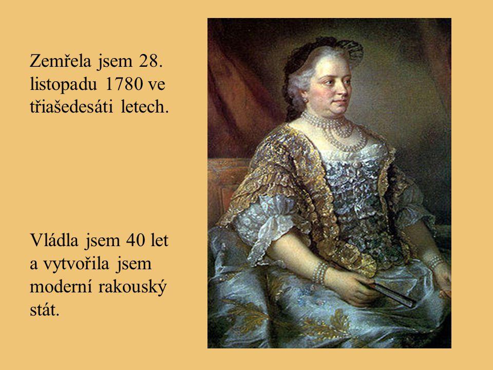 Zemřela jsem 28. listopadu 1780 ve třiašedesáti letech.