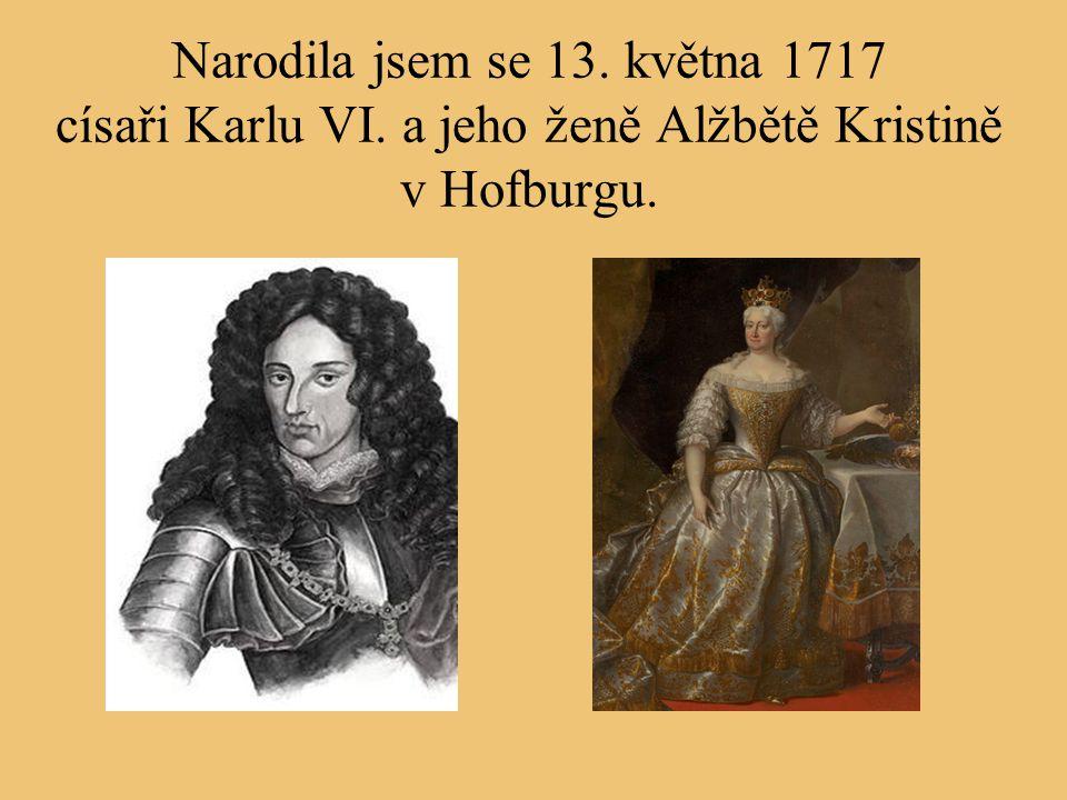 Narodila jsem se 13. května 1717 císaři Karlu VI