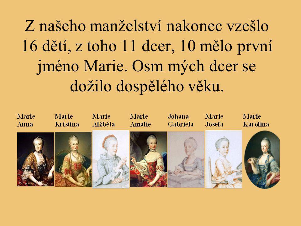 Z našeho manželství nakonec vzešlo 16 dětí, z toho 11 dcer, 10 mělo první jméno Marie.
