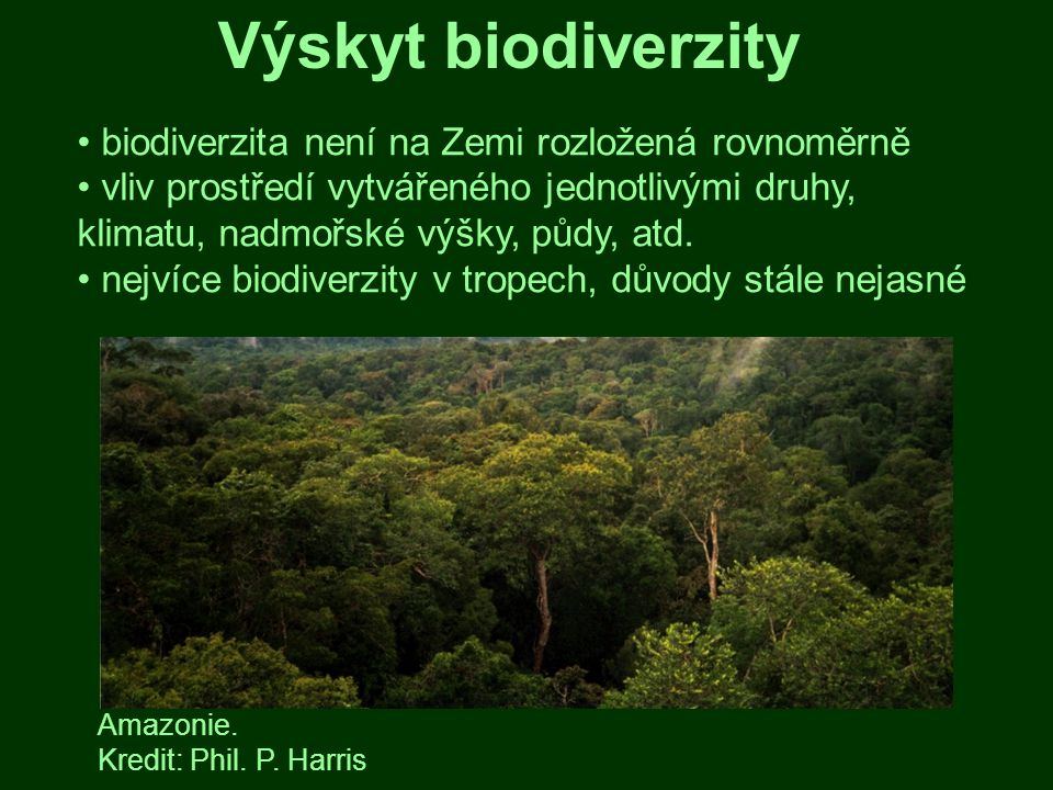 Výskyt biodiverzity biodiverzita není na Zemi rozložená rovnoměrně