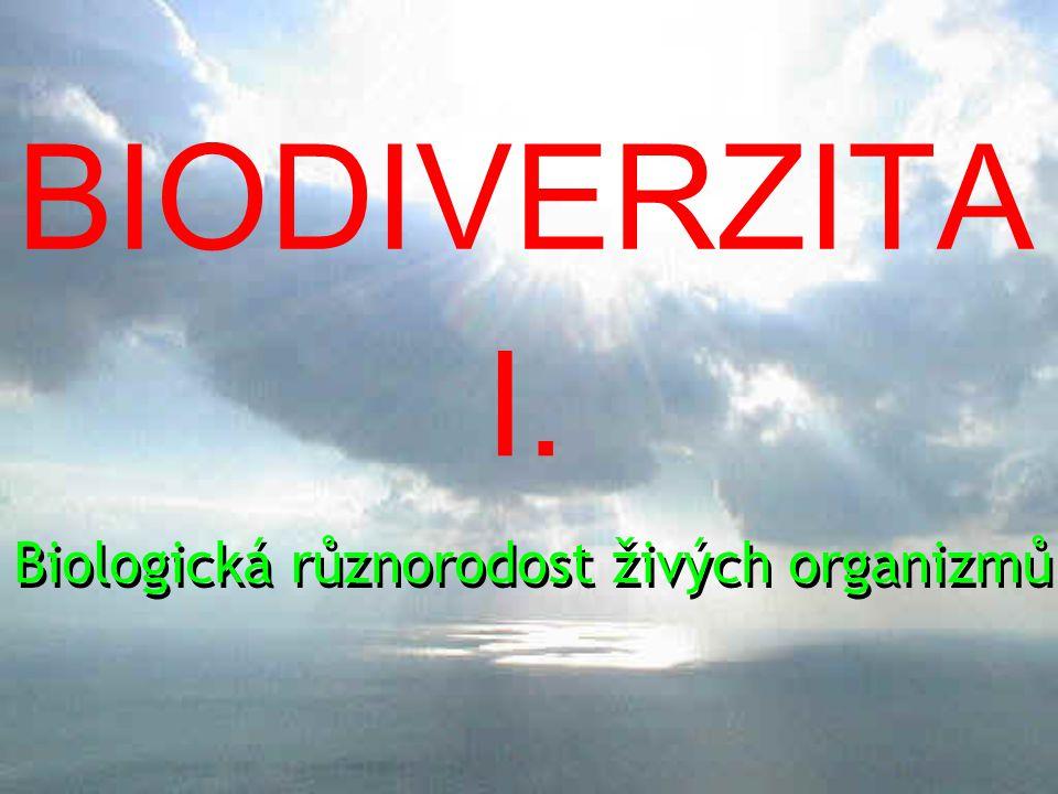 BIODIVERZITA I. Biologická různorodost živých organizmů