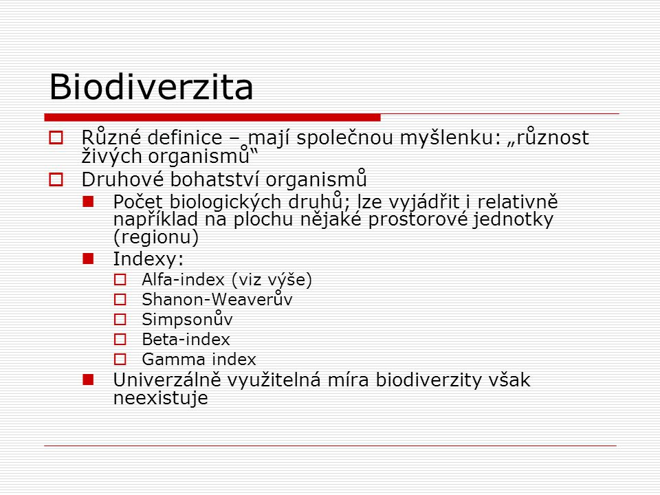 """Biodiverzita Různé definice – mají společnou myšlenku: """"různost živých organismů Druhové bohatství organismů."""