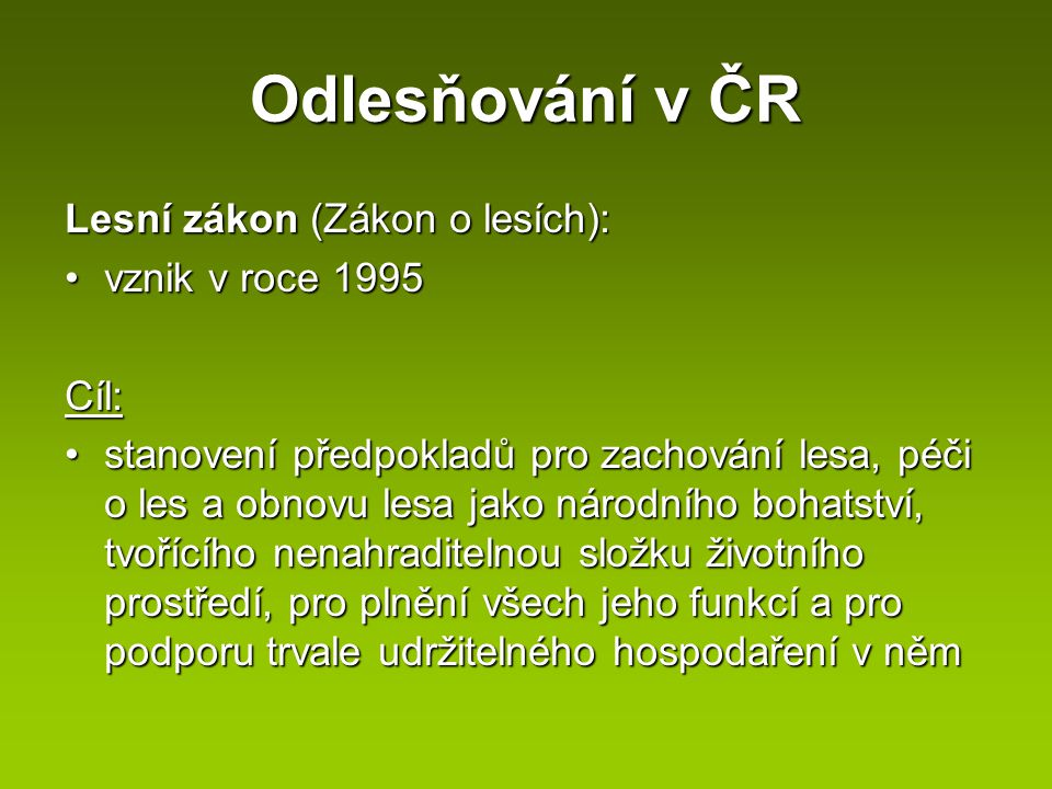 Odlesňování v ČR Lesní zákon (Zákon o lesích): vznik v roce 1995 Cíl: