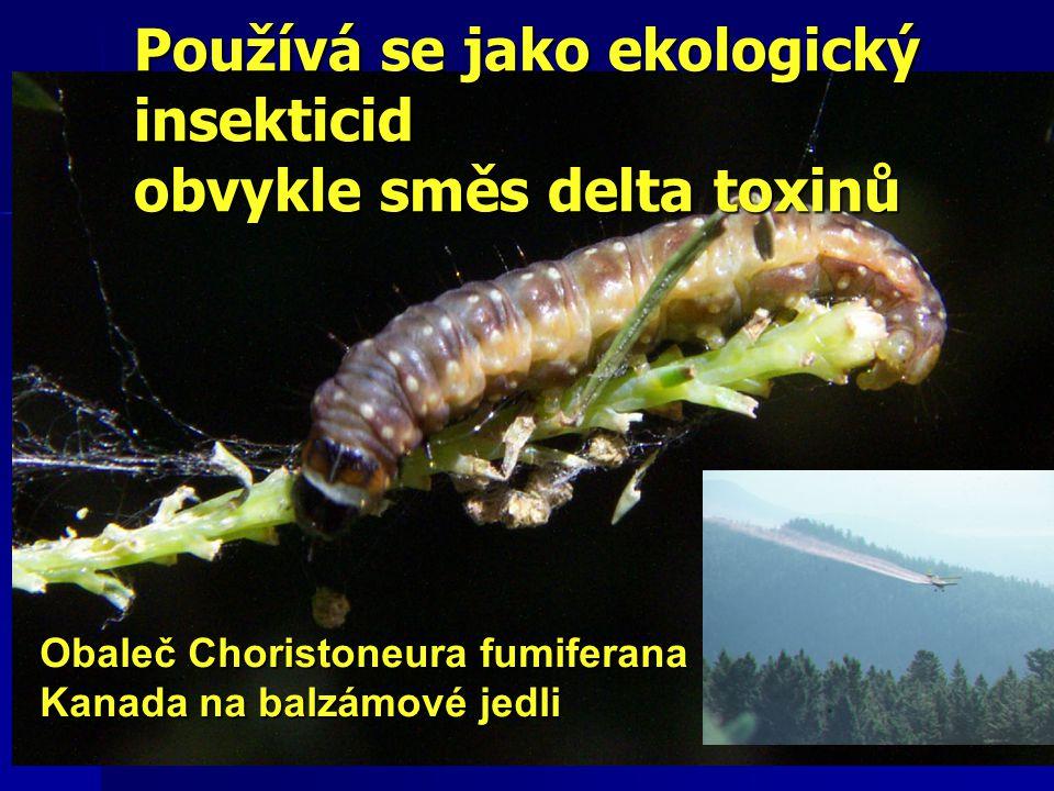 Používá se jako ekologický insekticid obvykle směs delta toxinů