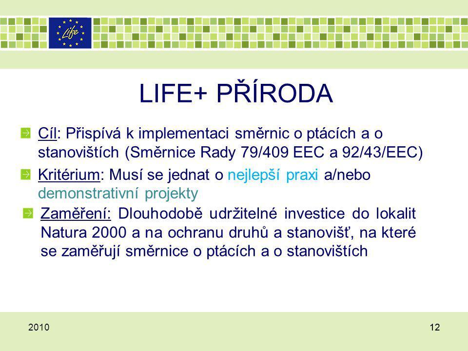 LIFE+ PŘÍRODA Cíl: Přispívá k implementaci směrnic o ptácích a o stanovištích (Směrnice Rady 79/409 EEC a 92/43/EEC)