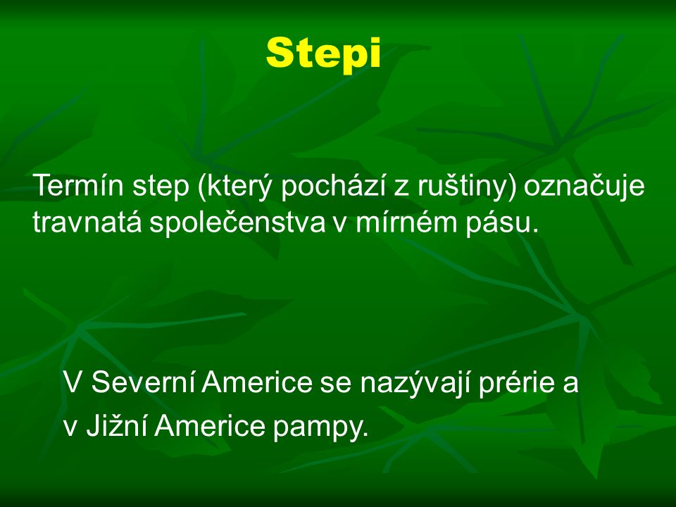 Stepi Termín step (který pochází z ruštiny) označuje travnatá společenstva v mírném pásu. V Severní Americe se nazývají prérie a.