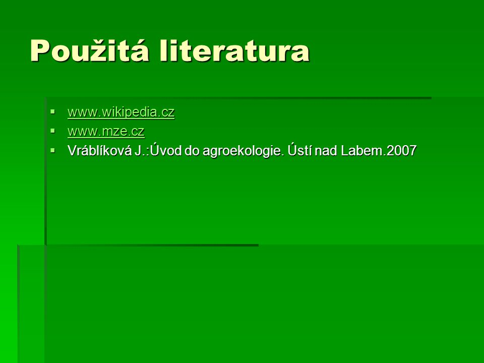 Použitá literatura www.wikipedia.cz www.mze.cz