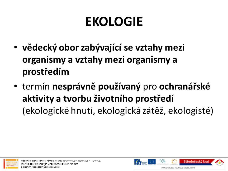 EKOLOGIE vědecký obor zabývající se vztahy mezi organismy a vztahy mezi organismy a prostředím.