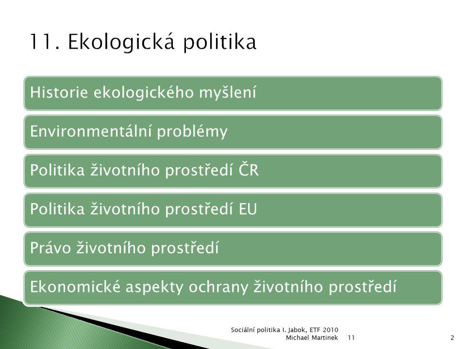 11. Ekologická politika Historie ekologického myšlení. Environmentální problémy. Politika životního prostředí ČR.