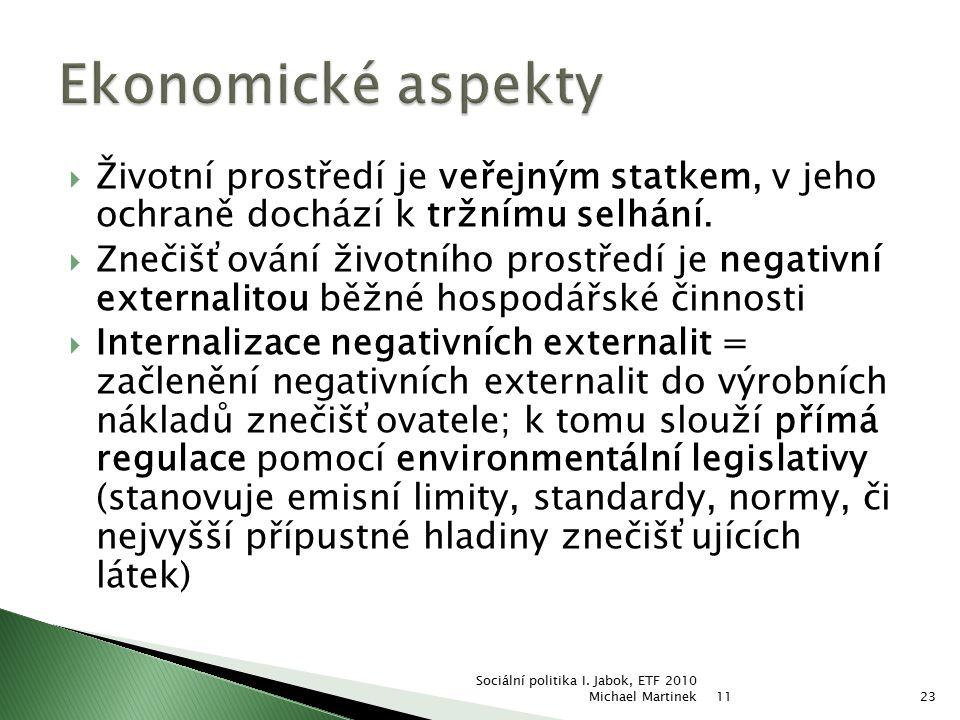 Ekonomické aspekty Životní prostředí je veřejným statkem, v jeho ochraně dochází k tržnímu selhání.