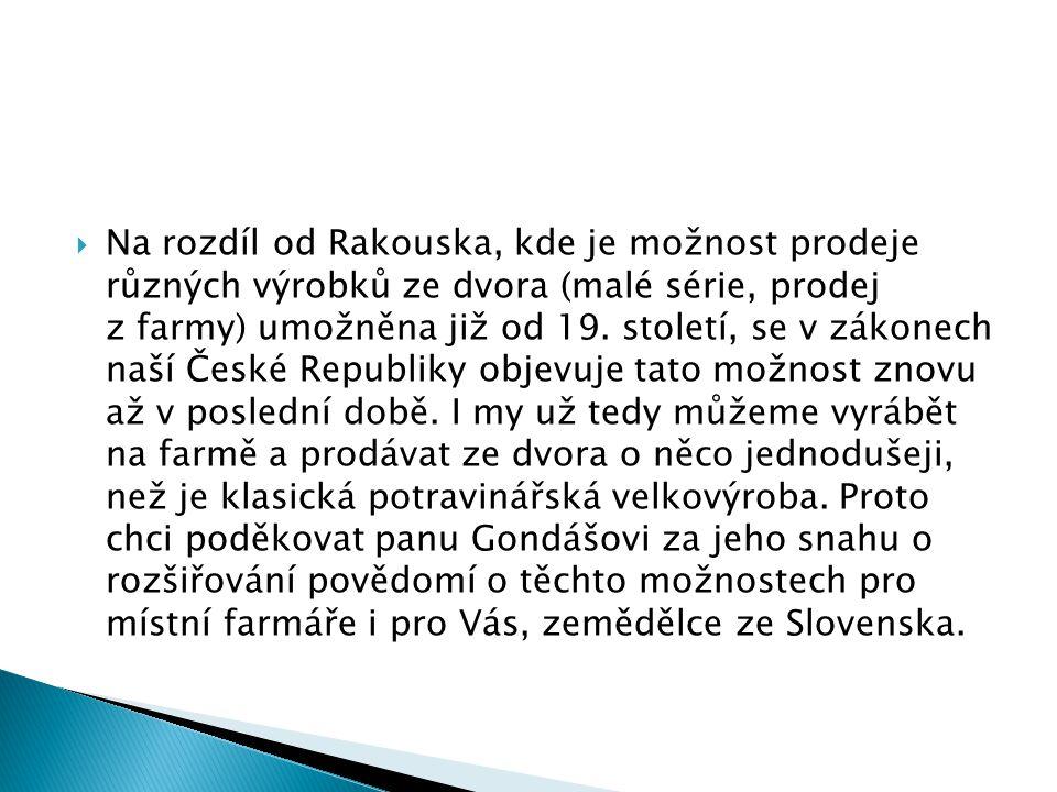 Na rozdíl od Rakouska, kde je možnost prodeje různých výrobků ze dvora (malé série, prodej z farmy) umožněna již od 19.
