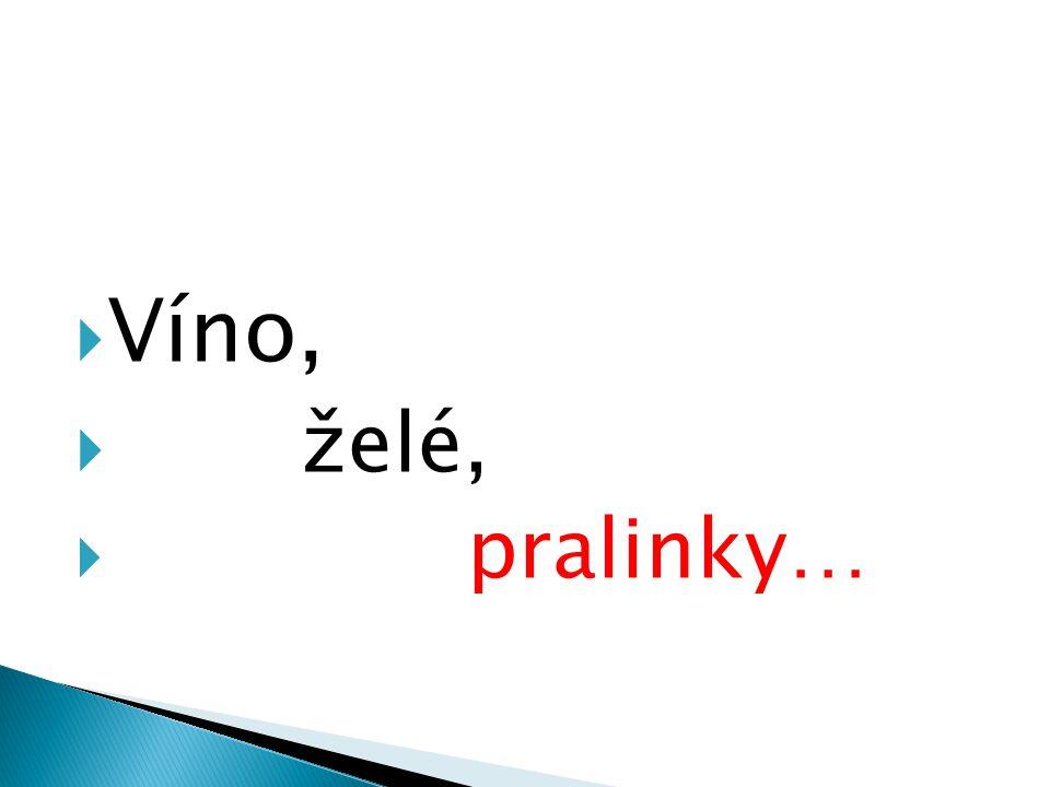 Víno, želé, pralinky…