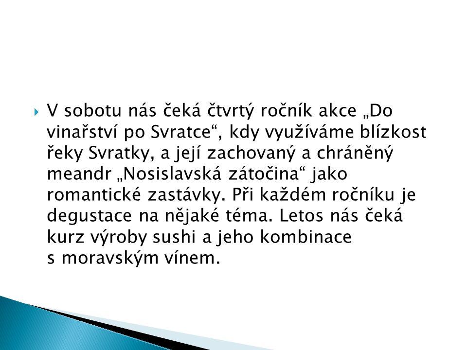 """V sobotu nás čeká čtvrtý ročník akce """"Do vinařství po Svratce , kdy využíváme blízkost řeky Svratky, a její zachovaný a chráněný meandr """"Nosislavská zátočina jako romantické zastávky."""